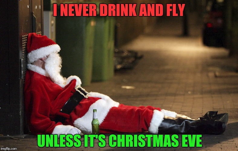 I NEVER DRINK AND FLY UNLESS IT'S CHRISTMAS EVE | made w/ Imgflip meme maker