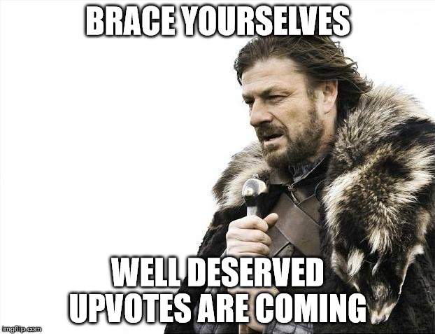 Brace Yourselves X is Coming Meme | BRACE YOURSELVES WELL DESERVED UPVOTES ARE COMING | image tagged in memes,brace yourselves x is coming | made w/ Imgflip meme maker
