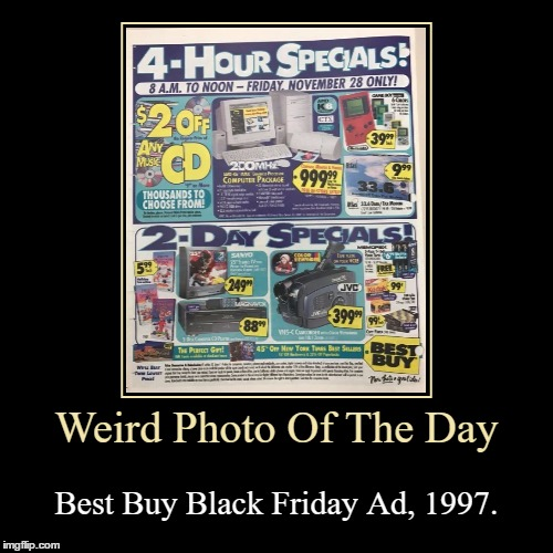 This Was 9 Years Ago... | Weird Photo Of The Day | Best Buy Black Friday Ad, 1997. | image tagged in funny,demotivationals,weird,photo of the day,best buy,black friday | made w/ Imgflip demotivational maker