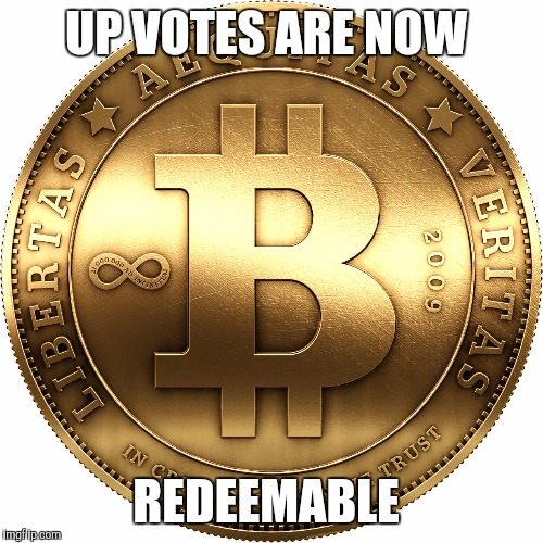 For every up vote you make see details inside | UP VOTES ARE NOW REDEEMABLE | image tagged in bitcoin,upvotes,memes,funny,fnaf | made w/ Imgflip meme maker