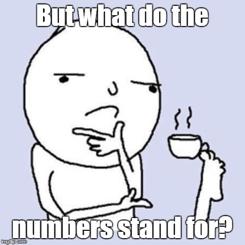 But what do the numbers stand for? | made w/ Imgflip meme maker