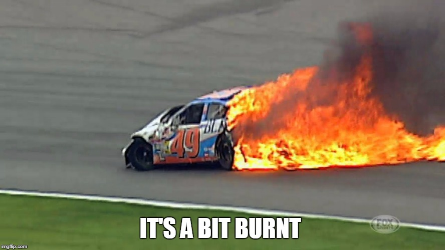 IT'S A BIT BURNT | made w/ Imgflip meme maker