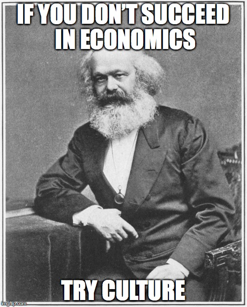 IF YOU DON'T SUCCEED IN ECONOMICS TRY CULTURE | made w/ Imgflip meme maker