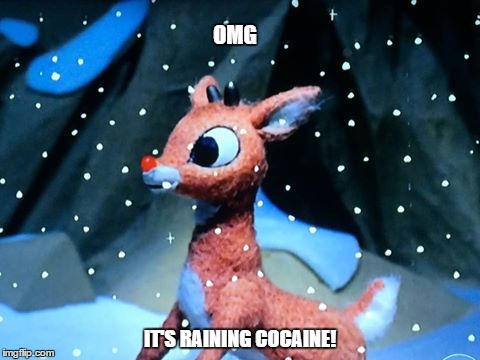 Rudolph The Red Nose Coke Addict | OMG IT'S RAINING COCAINE! | image tagged in rudolph,christmas,charlie sheen | made w/ Imgflip meme maker