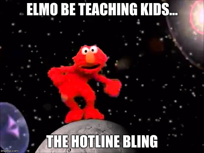 Elmo and his dance...  | ELMO BE TEACHING KIDS... THE HOTLINE BLING | image tagged in elmo | made w/ Imgflip meme maker