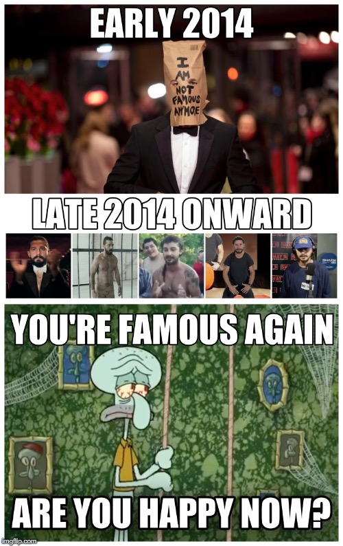 Labeouf's Lament | image tagged in shia labeouf,squidward,are you happy now,labeouf,labeouf memes | made w/ Imgflip meme maker