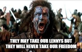 Must be strong in the face of defeat | THEY MAY TAKE OUR LENNYS BUT THEY WILL NEVER TAKE OUR FREEDOM | image tagged in memes,lenny,mel gibson,funny memes | made w/ Imgflip meme maker