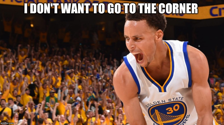 curry | I DON'T WANT TO GO TO THE CORNER | image tagged in curry | made w/ Imgflip meme maker