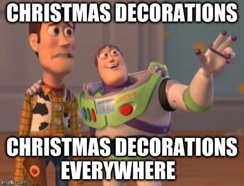 x x everywhere christmas decorations christmas decorations everywhere image tagged in memes