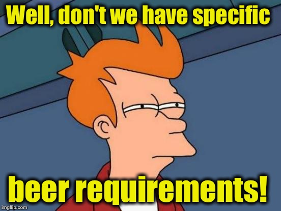 Futurama Fry Meme | Well, don't we have specific beer requirements! | image tagged in memes,futurama fry | made w/ Imgflip meme maker