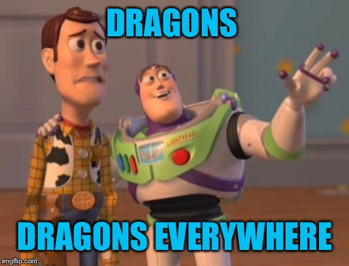 X, X Everywhere Meme | DRAGONS DRAGONS EVERYWHERE | image tagged in memes,x,x everywhere,x x everywhere | made w/ Imgflip meme maker