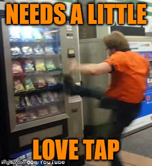 NEEDS A LITTLE LOVE TAP | made w/ Imgflip meme maker