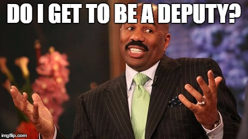 DO I GET TO BE A DEPUTY? | image tagged in memes,steve harvey | made w/ Imgflip meme maker