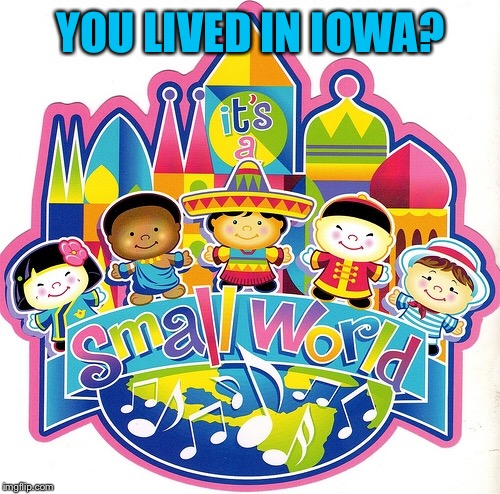 YOU LIVED IN IOWA? | made w/ Imgflip meme maker