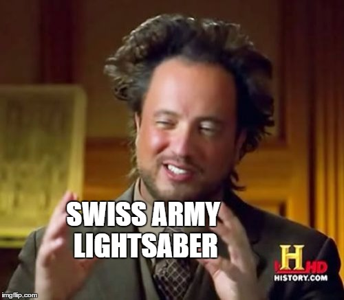 Ancient Aliens Meme | SWISS ARMY LIGHTSABER | image tagged in memes,ancient aliens | made w/ Imgflip meme maker