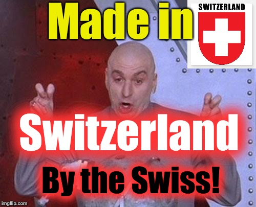 Dr Evil Laser Meme | Made in Switzerland By the Swiss! | image tagged in memes,dr evil laser | made w/ Imgflip meme maker