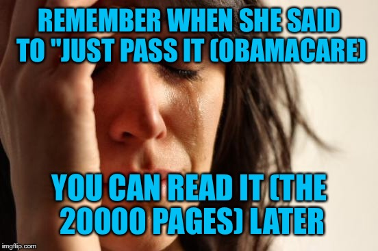 "First World Problems Meme | REMEMBER WHEN SHE SAID TO ""JUST PASS IT (OBAMACARE) YOU CAN READ IT (THE 20000 PAGES) LATER 