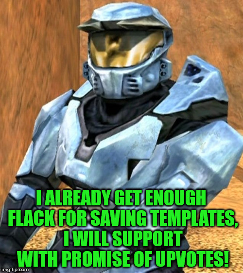 Church RvB Season 1 | I ALREADY GET ENOUGH FLACK FOR SAVING TEMPLATES, I WILL SUPPORT WITH PROMISE OF UPVOTES! | image tagged in church rvb season 1 | made w/ Imgflip meme maker