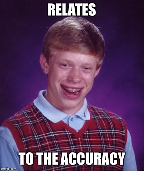 Bad Luck Brian Meme | RELATES TO THE ACCURACY | image tagged in memes,bad luck brian | made w/ Imgflip meme maker