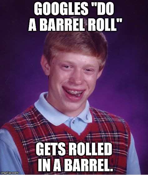"Google ""do a barrel roll"" without the quotes. You won't be disappointed. :) 
