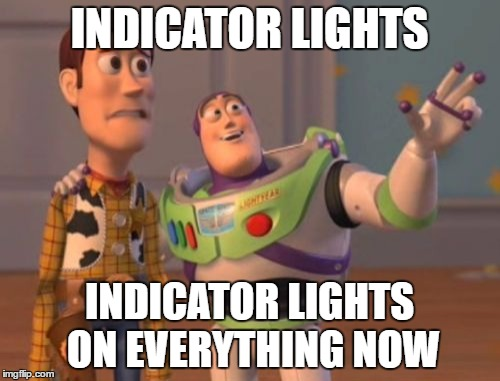 X, X Everywhere Meme | INDICATOR LIGHTS INDICATOR LIGHTS ON EVERYTHING NOW | image tagged in memes,x x everywhere | made w/ Imgflip meme maker