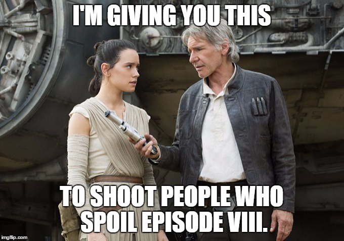 Star Wars-You might need this | I'M GIVING YOU THIS TO SHOOT PEOPLE WHO SPOIL EPISODE VIII. | image tagged in star wars-you might need this | made w/ Imgflip meme maker