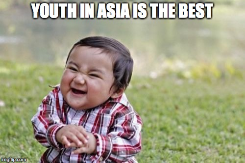 Evil Toddler Meme | YOUTH IN ASIA IS THE BEST | image tagged in memes,evil toddler | made w/ Imgflip meme maker