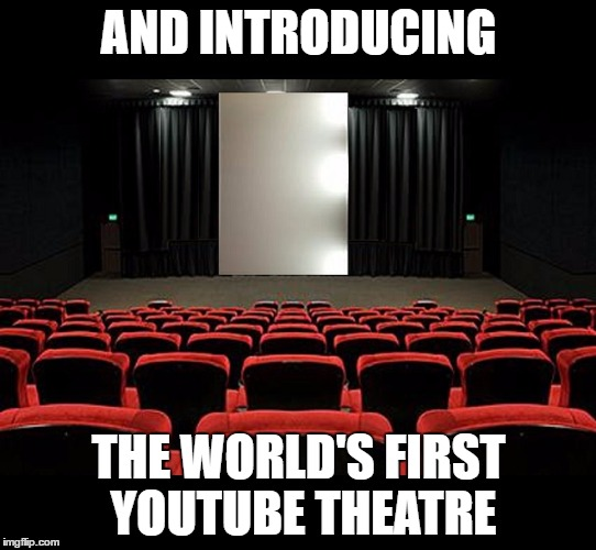 Vertical Videos are a Cinematic Dunce Cap |  AND INTRODUCING; THE WORLD'S FIRST YOUTUBE THEATRE | image tagged in vertical movie,youtube,youtubers,idiots,vertical video | made w/ Imgflip meme maker