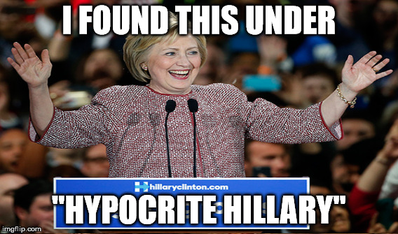 "I FOUND THIS UNDER ""HYPOCRITE HILLARY"" 