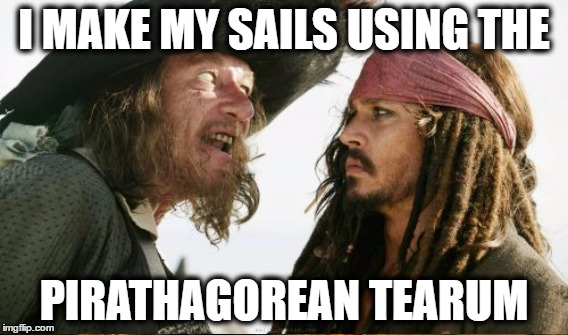 I MAKE MY SAILS USING THE PIRATHAGOREAN TEARUM | made w/ Imgflip meme maker