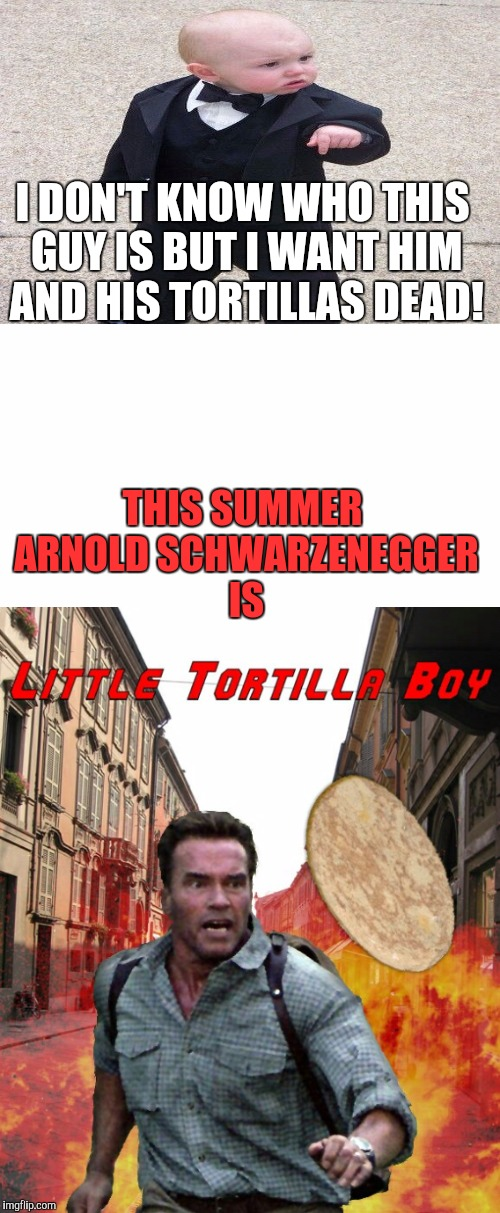 In the city, you must fight to survive. | I DON'T KNOW WHO THIS GUY IS BUT I WANT HIM AND HIS TORTILLAS DEAD! THIS SUMMER ARNOLD SCHWARZENEGGER IS | image tagged in baby godfather,arnold schwarzenegger,tortillas,movie quotes,bad movies,dead meme | made w/ Imgflip meme maker