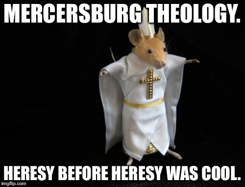 Mercersburg Mouse | MERCERSBURG THEOLOGY. HERESY BEFORE HERESY WAS COOL. | image tagged in mercersburg mouse,heresy | made w/ Imgflip meme maker