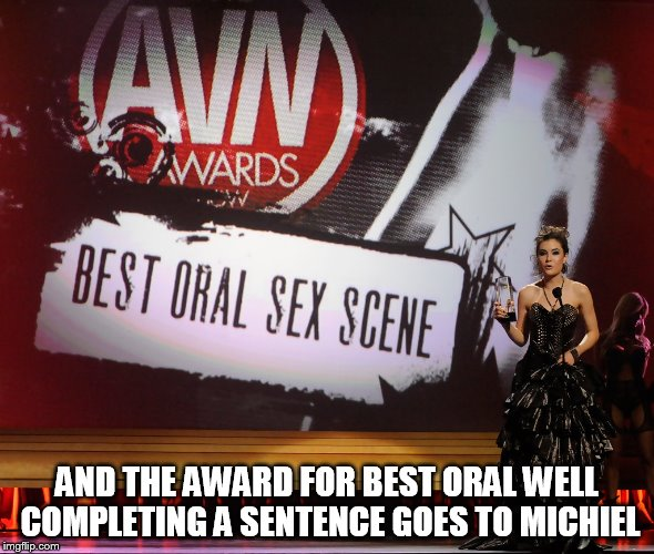 AND THE AWARD FOR BEST ORAL WELL COMPLETING A SENTENCE GOES TO MICHIEL | made w/ Imgflip meme maker