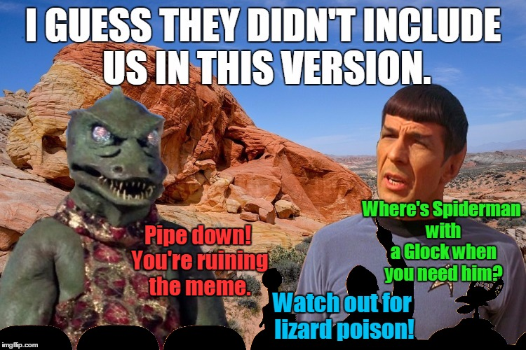 Pipe down! You're ruining the meme. Where's Spiderman with a Glock when you need him? Watch out for lizard poison! | made w/ Imgflip meme maker