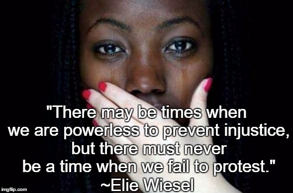 """there may be times when we are powerless to prevent injustice but there must never be a time when we """"there may be times when we are powerless to prevent injustice, but there must never be a time when we fail to protest time between the two."""