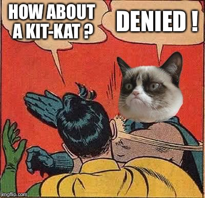 HOW ABOUT A KIT-KAT ? DENIED ! | made w/ Imgflip meme maker