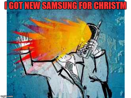 I GOT NEW SAMSUNG FOR CHRISTM | made w/ Imgflip meme maker