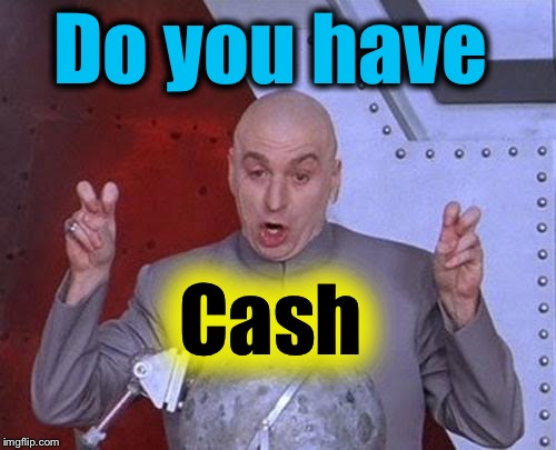 Dr Evil Laser Meme | Do you have Cash | image tagged in memes,dr evil laser | made w/ Imgflip meme maker
