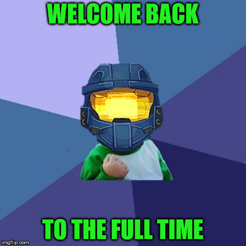 1befyj | WELCOME BACK TO THE FULL TIME | image tagged in 1befyj | made w/ Imgflip meme maker