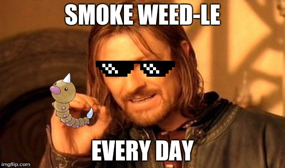 One Does Not Simply | SMOKE WEED-LE EVERY DAY | image tagged in memes,one does not simply | made w/ Imgflip meme maker