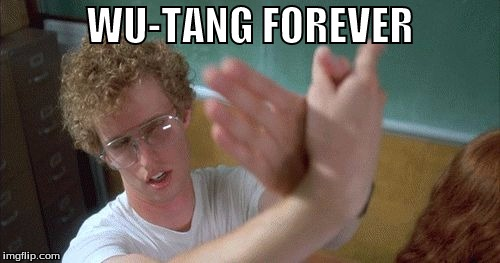 WU-TANG FOREVER | image tagged in wu tang,wu tang clan,wu-tang clan,napoleon dynamite,happy hands club,love | made w/ Imgflip meme maker