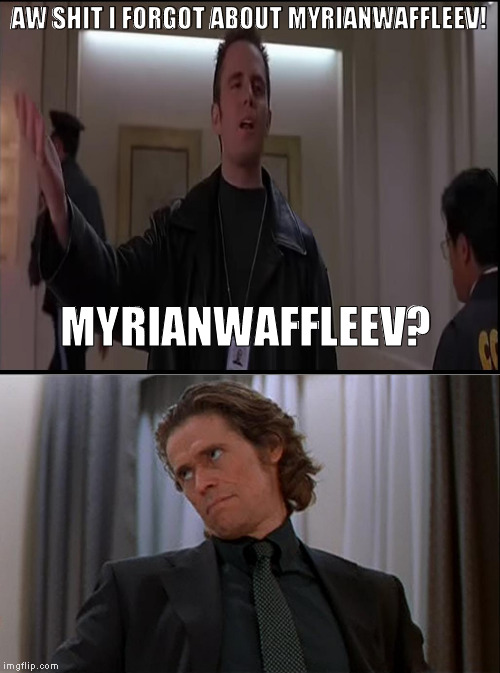 AW SHIT I FORGOT ABOUT MYRIANWAFFLEEV! MYRIANWAFFLEEV? | made w/ Imgflip meme maker