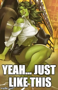 YEAH... JUST LIKE THIS | image tagged in she hulk lifts bus | made w/ Imgflip meme maker