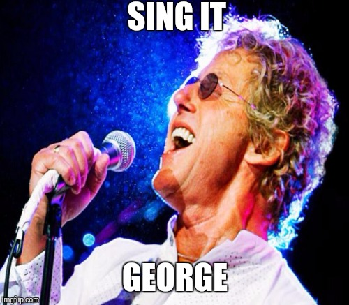 SING IT GEORGE | made w/ Imgflip meme maker