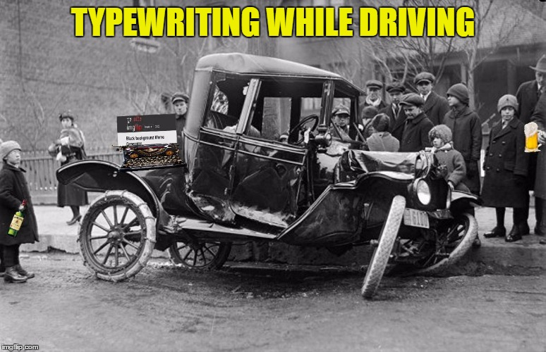 Typewriting While Driving-Has Society Gone Mad | TYPEWRITING WHILE DRIVING | image tagged in funny,memes,driving,fun | made w/ Imgflip meme maker