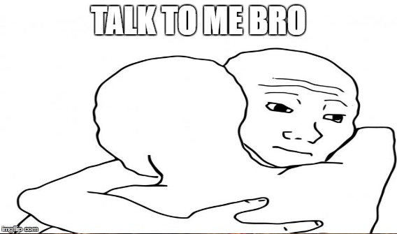 TALK TO ME BRO | made w/ Imgflip meme maker