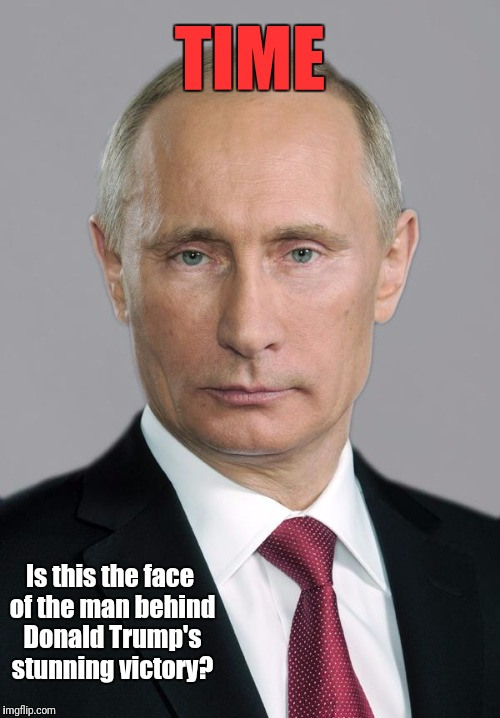 putin | TIME Is this the face of the man behind Donald Trump's stunning victory? | image tagged in putin | made w/ Imgflip meme maker