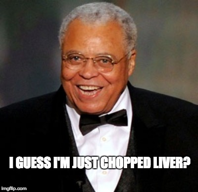 I GUESS I'M JUST CHOPPED LIVER? | made w/ Imgflip meme maker