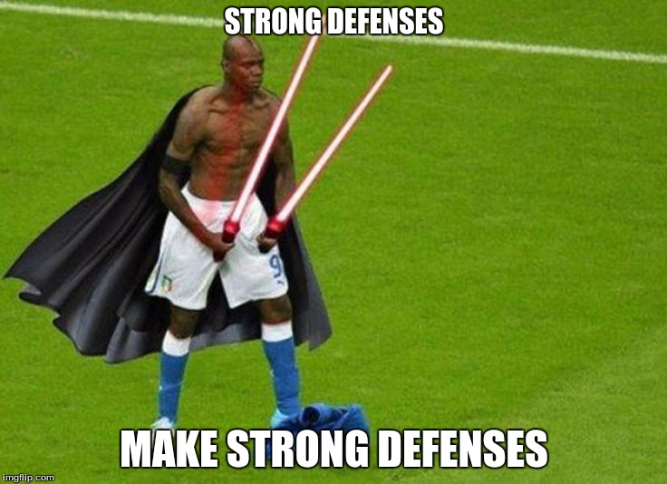 Strong Defenses Make Strong Defenses Imgflip