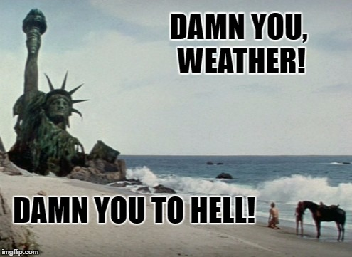 Damn you, weather! | DAMN YOU, WEATHER! DAMN YOU TO HELL! | image tagged in damn you,memes,planet of the apes | made w/ Imgflip meme maker